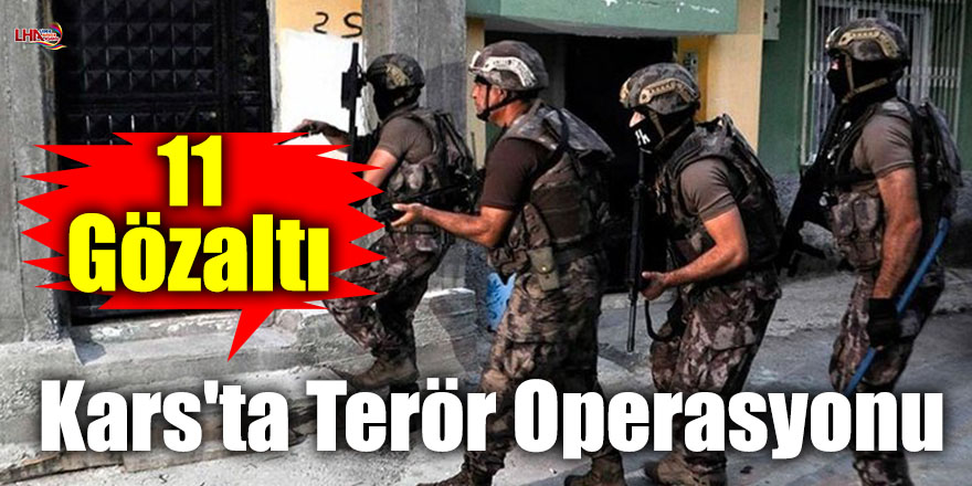 Kars'ta Terör Operasyonu: 11 Gözaltı
