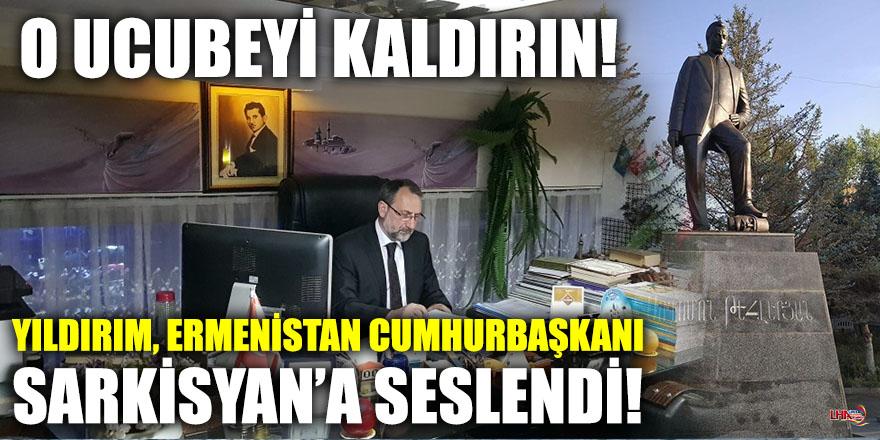 Yıldırım, Ermenistan Cumhurbaşkanı Sarkisyan'a Seslendi! O Ucubeyi Kaldırın!