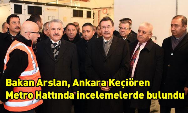Bakan Arslan, Ankara Keçiören Metro Hattında incelemelerde bulundu