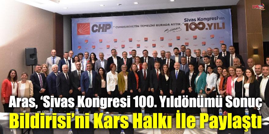 Aras, 'Sivas Kongresi 100. Yıldönümü Sonuç Bildirisi'ni Kars Halkı İle Paylaştı