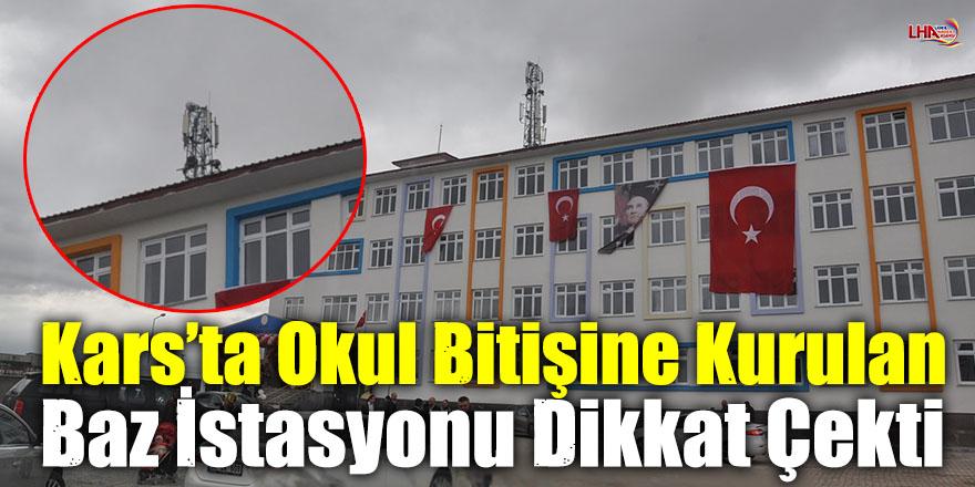 Kars'ta Okul Bitişine Kurulan Baz İstasyonu Dikkat Çekti