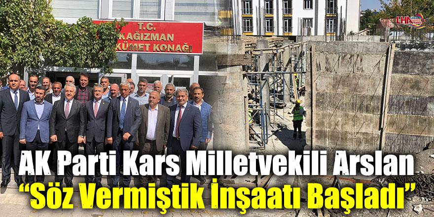 """AK Parti Kars Milletvekili Arslan: """"Söz Vermiştik İnşaatı Başladı"""""""