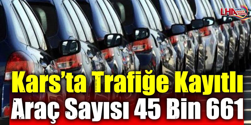 Kars'ta Trafiğe Kayıtlı Araç Sayısı 45 Bin 661