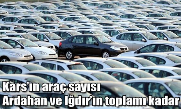 Kars'ın araç sayısı Ardahan ve Iğdır'ın toplamı kadar