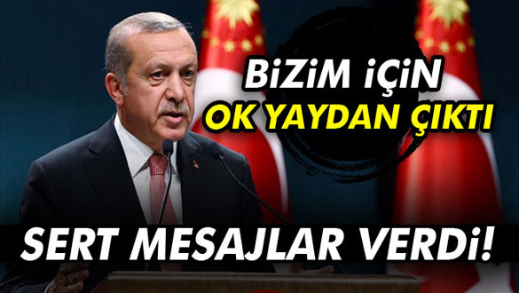 Cumhurbaşkanı Erdoğan: Bizim için ok yaydan çıktı