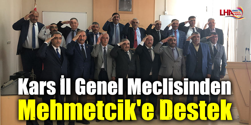 Kars İl Genel Meclisinden Mehmetcik'e Destek