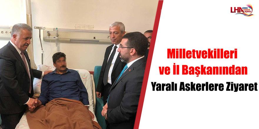 Milletvekilleri ve İl Başkanından Yaralı Askerlere Ziyaret