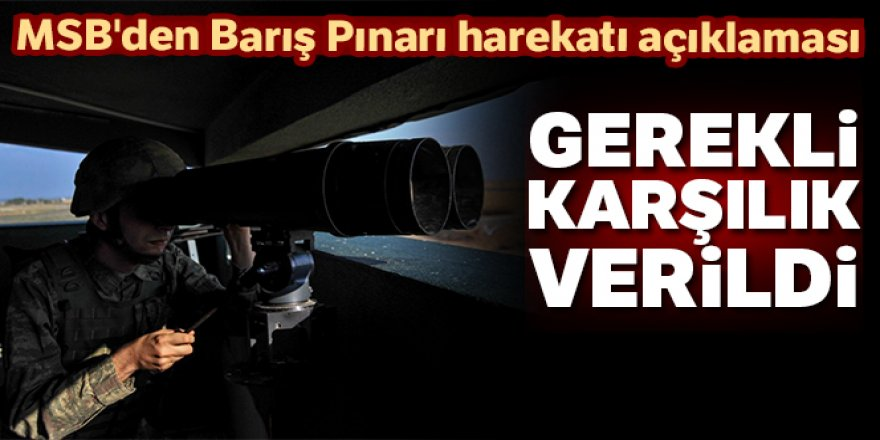 MSB'den Barış Pınarı harekatı açıklaması: Gerekli karşılık verildi