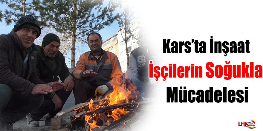 Kars'ta İnşaat İşçilerin Soğukla Mücadelesi