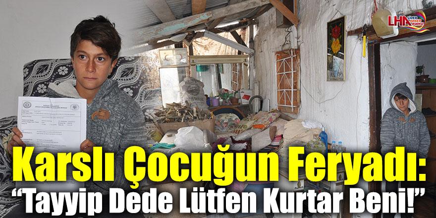 """Karslı Çocuğun Feryadı: """"Tayyip Dede Lütfen Kurtar Beni!"""""""