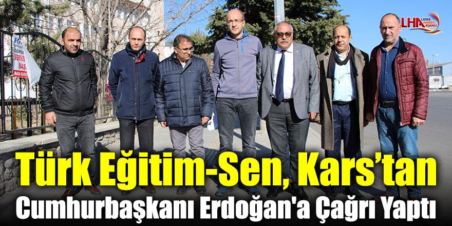 Türk Eğitim-Sen, Kars'tan Cumhurbaşkanı Erdoğan'a Çağrı Yaptı