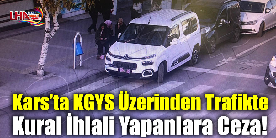 Kars'ta KGYS Üzerinden Trafikte Kural İhlali Yapanlara Ceza!