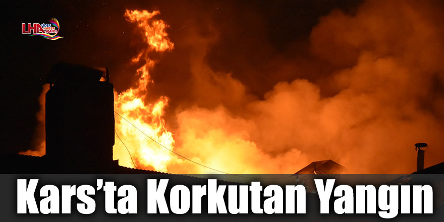 Kars'ta Korkutan Yangın