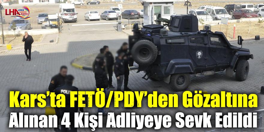 Kars'ta FETÖ/PDY'den Gözaltına Alınan 4 Kişi Adliyeye Sevk Edildi