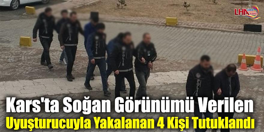 Kars'ta Soğan Görünümü Verilen Uyuşturucuyla Yakalanan 4 Kişi Tutuklandı