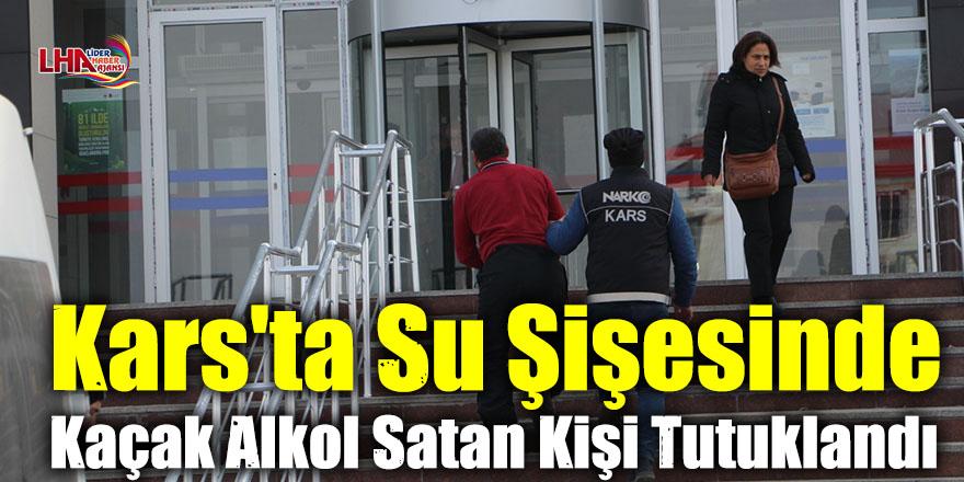 Kars'ta Su Şişesinde Kaçak Alkol Satan Kişi Tutuklandı