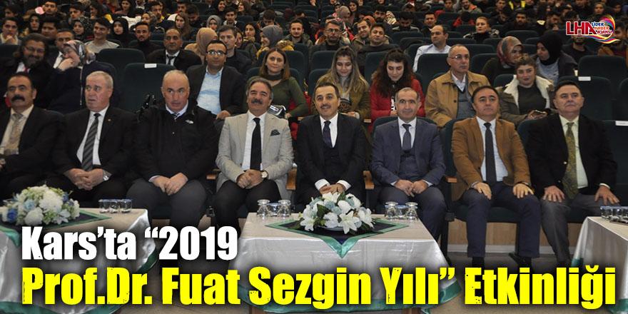"""Kars'ta """"2019 Prof.Dr. Fuat Sezgin Yılı"""" Etkinliği"""