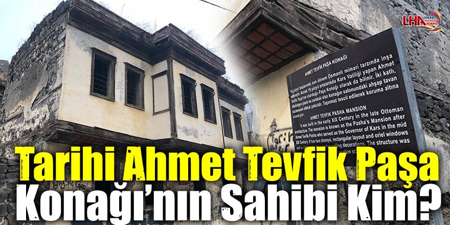 Tarihi Ahmet Tevfik Paşa Konağı'nın Sahibi Kim?