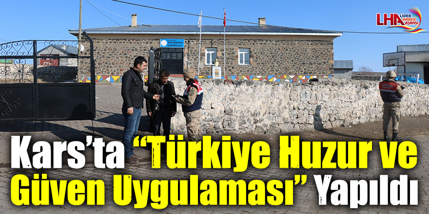 """Kars'ta """"Türkiye Huzur ve Güven Uygulaması"""" Yapıldı"""