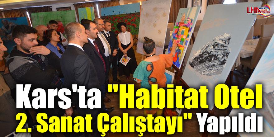 """Kars'ta """"Habitat Otel 2. Sanat Çalıştayı"""" Yapıldı"""