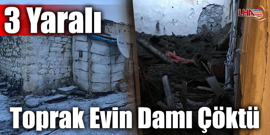 Toprak Evin Damı Çöktü: 3 Yaralı