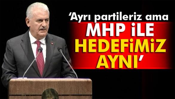 Binali Yıldırım: MHP ayrı parti biz ayrı partiyiz ama hedefimiz aynı