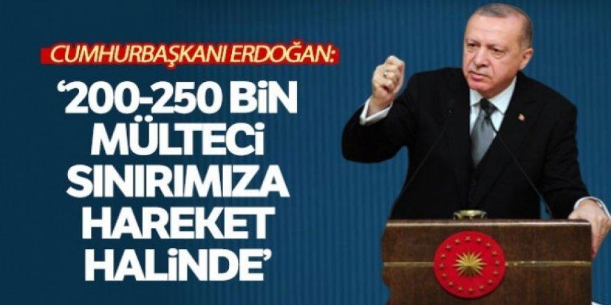 Cumhurbaşkanı Erdoğan: '200-250 bin mülteci sınırımıza doğru hareket halinde'