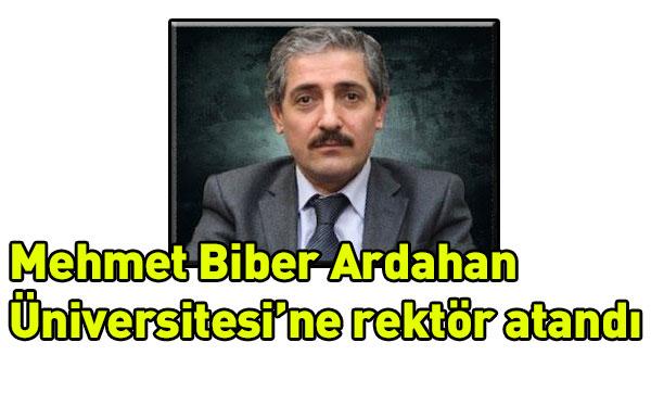 Mehmet Biber Ardahan Üniversitesi´ne rektör atandı