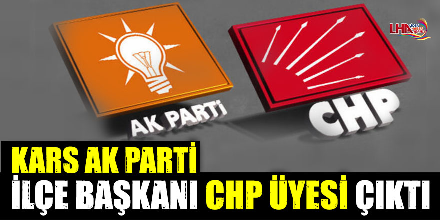 AK Parti İlçe Başkanı CHP Üyesi Çıktı