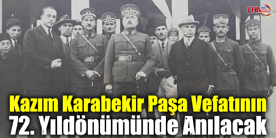 Kazım Karabekir Paşa Vefatının 72. Yıldönümünde Anılacak