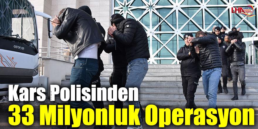 Kars Polisinden 33 Milyonluk Operasyon