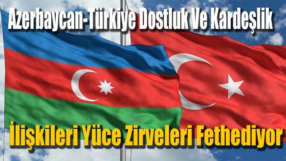 ´Azerbaycan-Türkiye Dostluk Ve Kardeşlik İlişkileri Yüce Zirveleri Fethediyor´