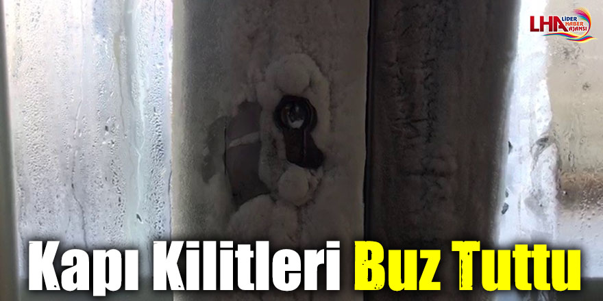 Kapı Kilitleri Buz Tuttu