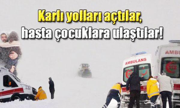 Karlı yolları açtılar, hasta çocuklara ulaştılar!