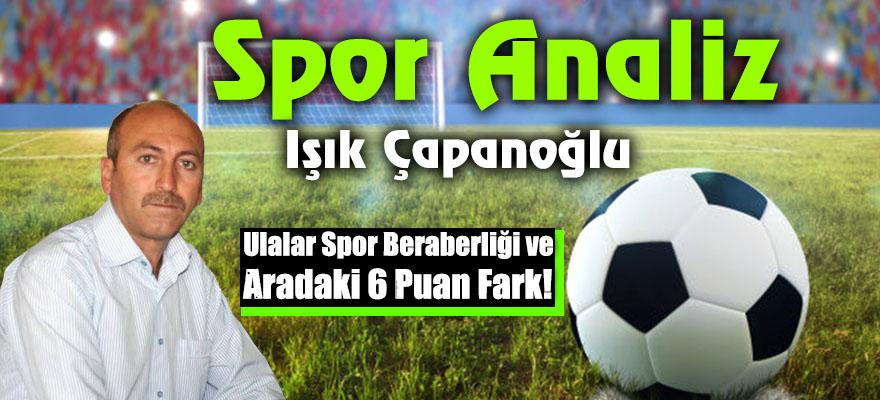 Ulalar Spor Beraberliği ve Aradaki 6 Puan Fark!