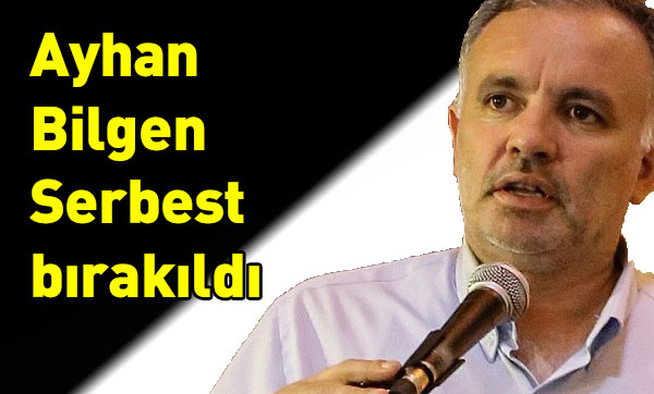 Ayhan Bilgen Serbest bırakıldı