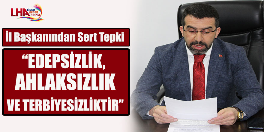 """""""EDEPSİZLİK, AHLAKSIZLIK VE TERBİYESİZLİKTİR"""""""