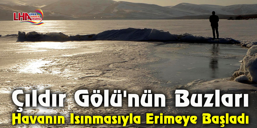 Çıldır Gölü'nün Buzları Havanın Isınmasıyla Erimeye Başladı
