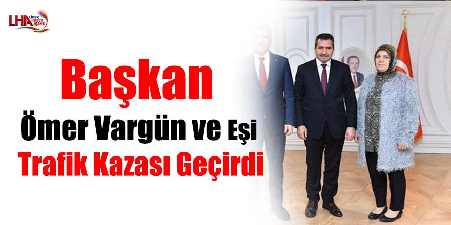 Başkan Ömer Vargün ve Eşi  Trafik Kazası Geçirdi