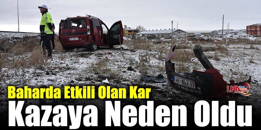 Baharda Etkili Olan Kar Kazaya Neden Oldu