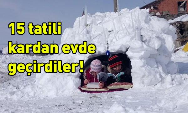 15 tatili kardan evde geçirdiler!
