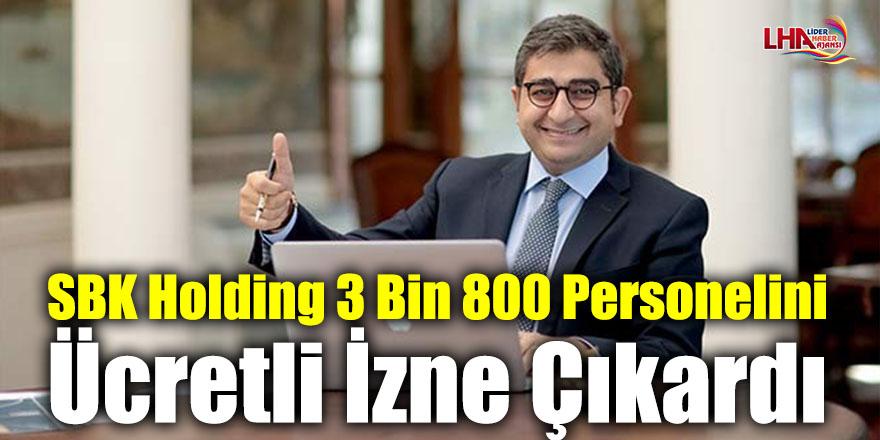 SBK Holding 3 Bin 800 Personelini Ücretli İzne Çıkardı