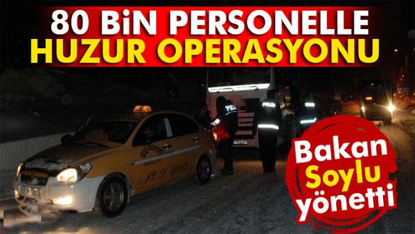 Türkiye genelinde 80 bin personelin katılımıyla huzur operasyonu