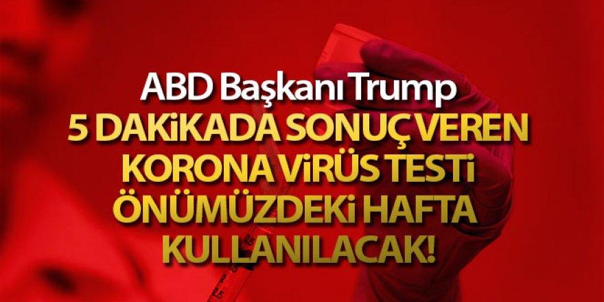 Trump: '5 dakikada sonuç veren korona virüs testi önümüzdeki hafta kullanılacak'