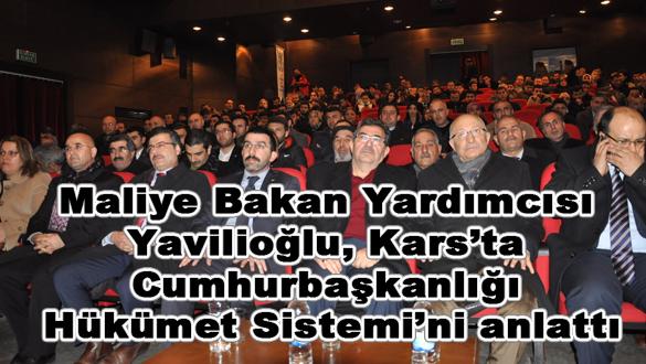 Maliye Bakan Yardımcısı Yavilioğlu, Kars´ta Cumhurbaşkanlığı Hükümet Sistemi´ni anlattı