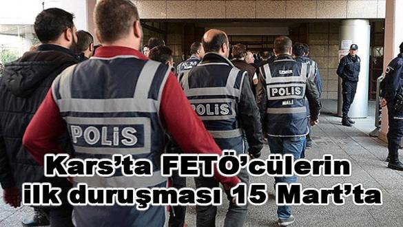 Kars'ta FETÖ'cülerin ilk duruşması 15 Mart'ta