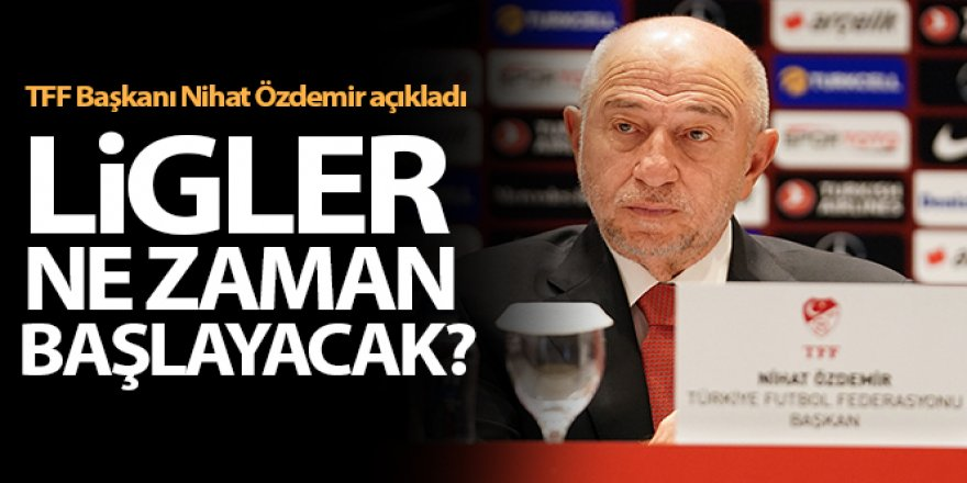 Nihat Özdemir: 'Haziran ayının ilk haftasında liglerin başlayacağını ümit ederim'