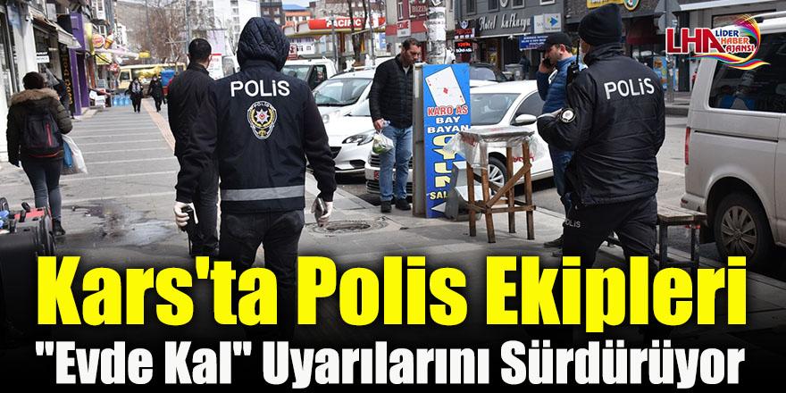 """Kars'ta Polis Ekipleri """"Evde Kal"""" Uyarılarını Sürdürüyor"""