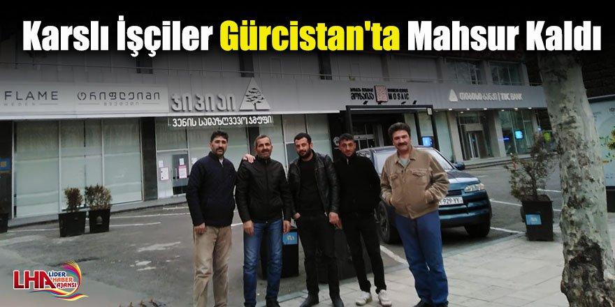 Karslı İşçiler Gürcistan'ta Mahsur Kaldı