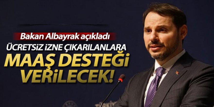 Albayrak: 'Ücretsiz izne çıkan vatandaşlarımıza maaş desteğini başlatacağız'